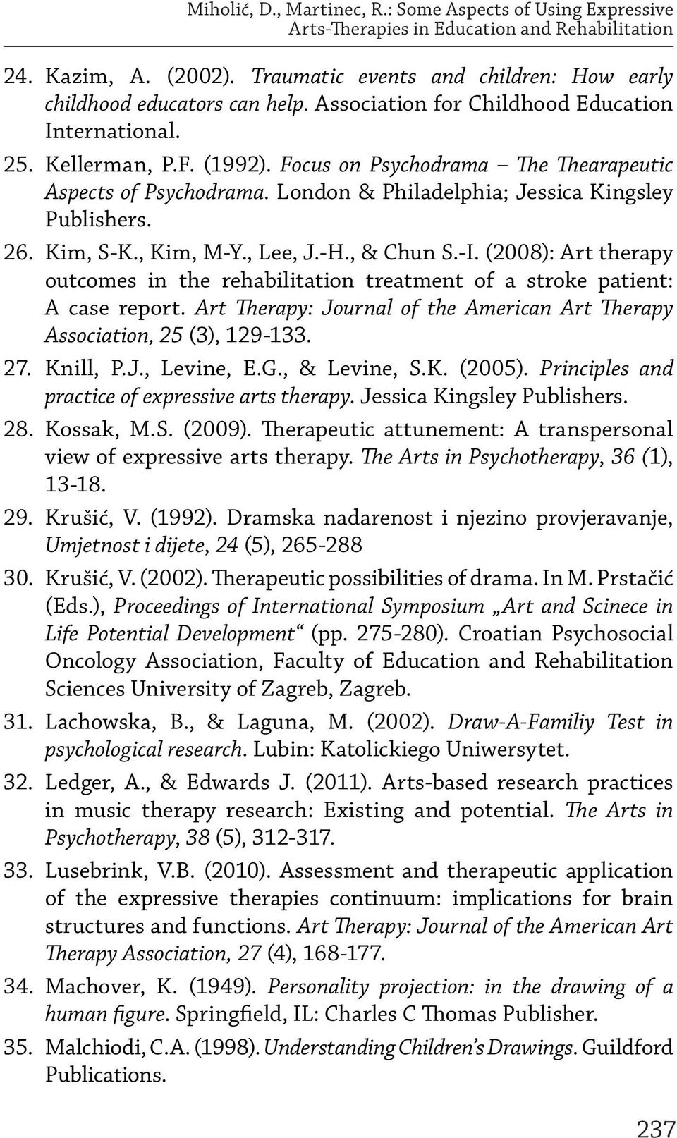 Kim, S-K., Kim, M-Y., Lee, J.-H., & Chun S.-I. (2008): Art therapy outcomes in the rehabilitation treatment of a stroke patient: A case report.