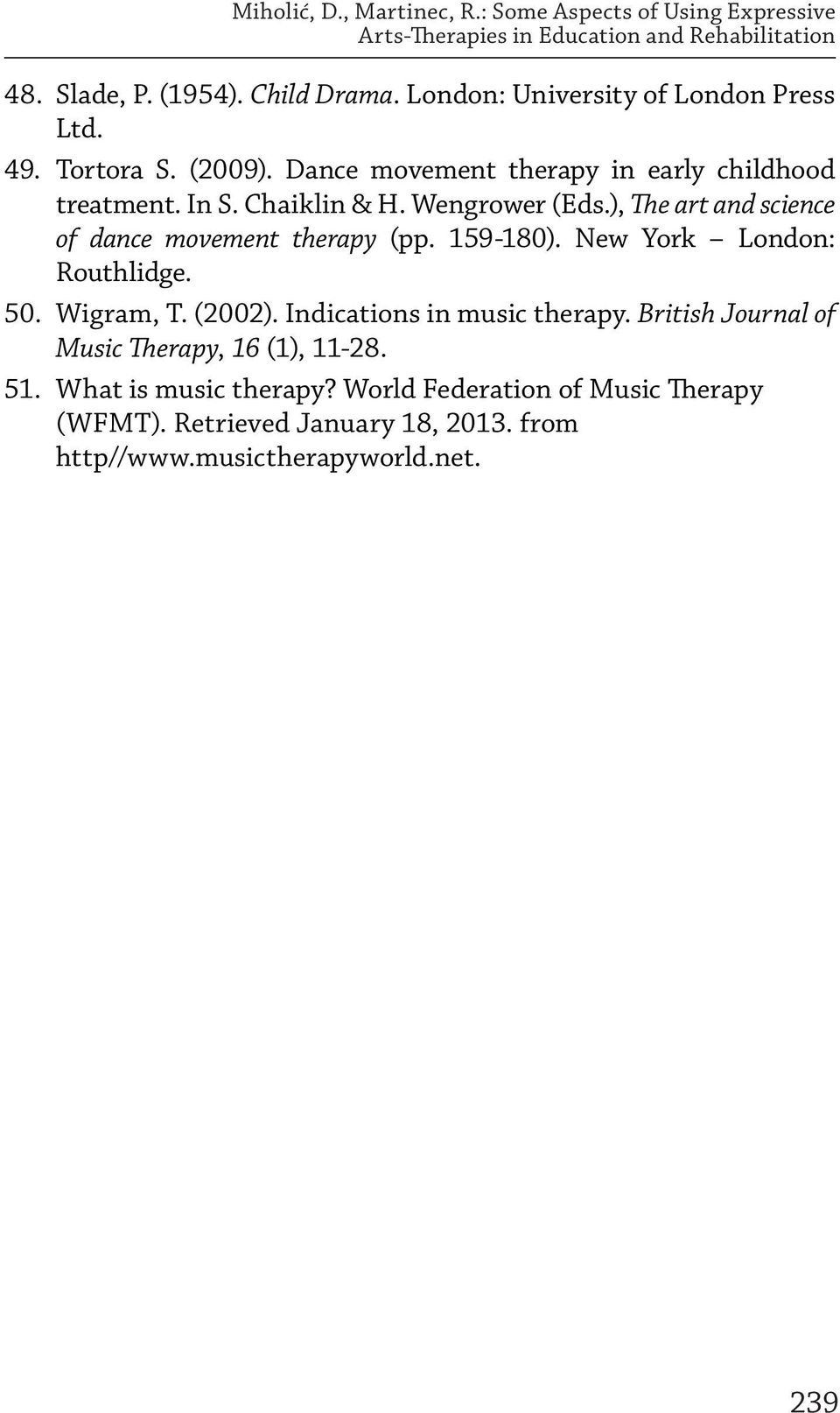 ), The art and science of dance movement therapy (pp. 159-180). New York London: Routhlidge. 50. Wigram, T. (2002). Indications in music therapy.