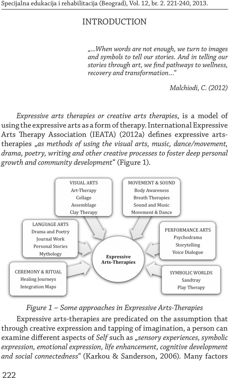 (2012) Expressive arts therapies or creative arts therapies, is a model of using the expressive arts as a form of therapy.