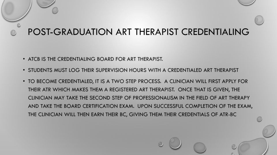A CLINICIAN WILL FIRST APPLY FOR THEIR ATR WHICH MAKES THEM A REGISTERED ART THERAPIST.