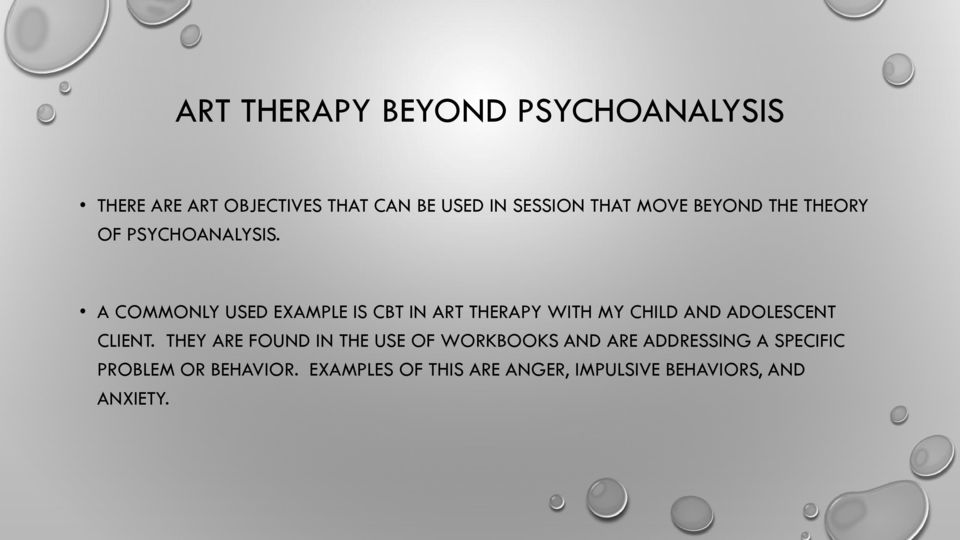 A COMMONLY USED EXAMPLE IS CBT IN ART THERAPY WITH MY CHILD AND ADOLESCENT CLIENT.