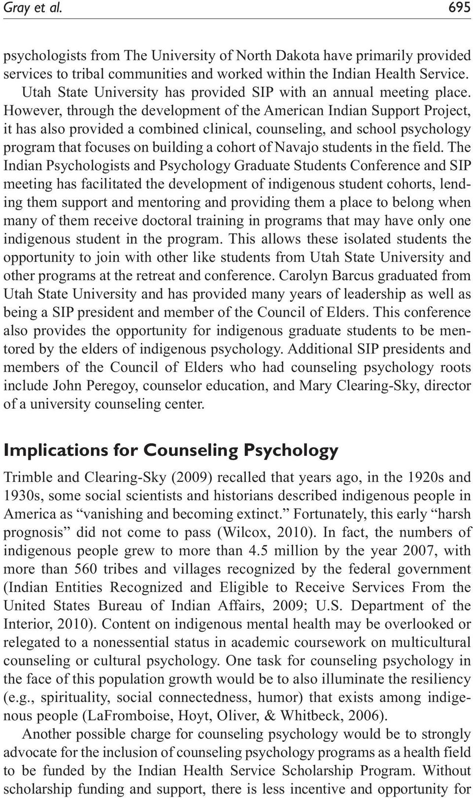 However, through the development of the American Indian Support Project, it has also provided a combined clinical, counseling, and school psychology program that focuses on building a cohort of