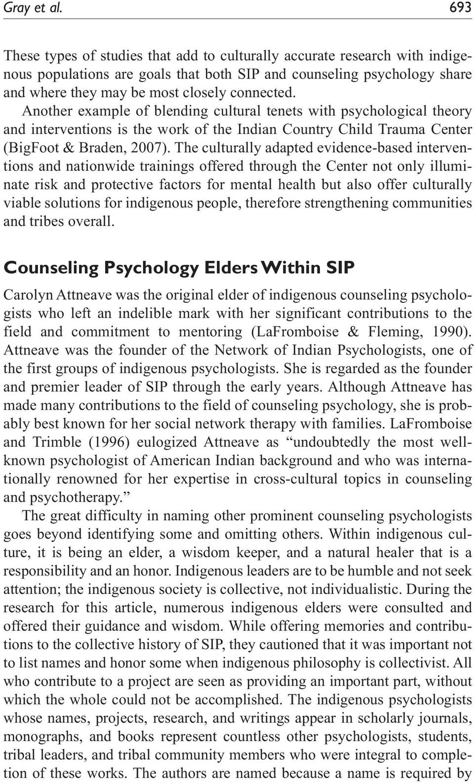 Another example of blending cultural tenets with psychological theory and interventions is the work of the Indian Country Child Trauma Center (BigFoot & Braden, 2007).