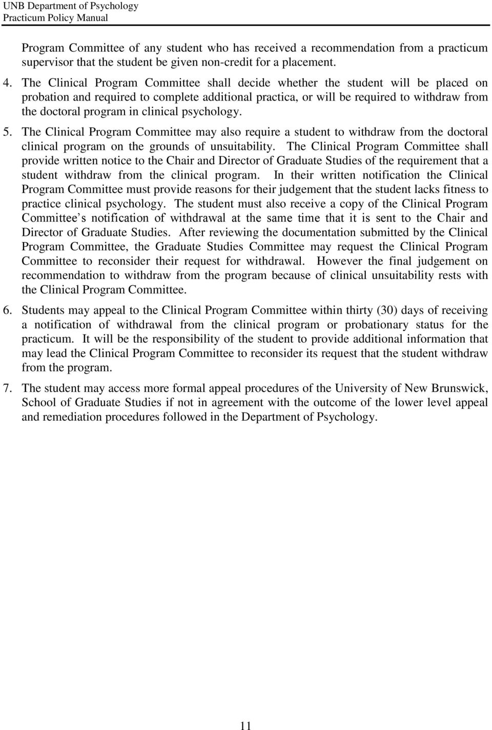 clinical psychology. 5. The Clinical Program Committee may also require a student to withdraw from the doctoral clinical program on the grounds of unsuitability.
