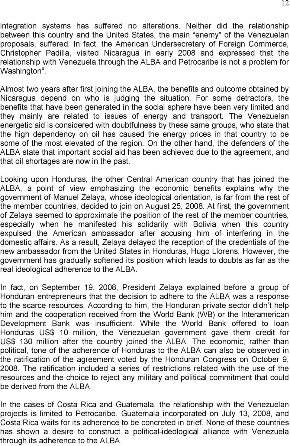 not a problem for Washington x. Almost two years after first joining the ALBA, the benefits and outcome obtained by Nicaragua depend on who is judging the situation.