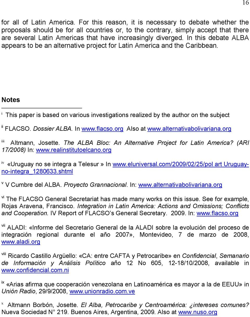 In this debate ALBA appears to be an alternative project for Latin America and the Caribbean. Notes i This paper is based on various investigations realized by the author on the subject ii FLACSO.