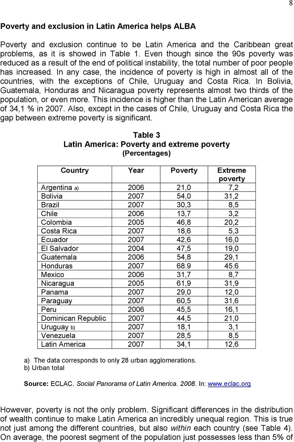In any case, the incidence of poverty is high in almost all of the countries, with the exceptions of Chile, Uruguay and Costa Rica.