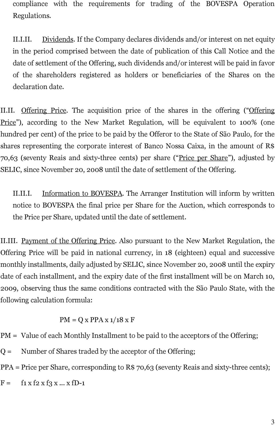 and/or interest will be paid in favor of the shareholders registered as holders or beneficiaries of the Shares on the declaration date. II.II. Offering Price.