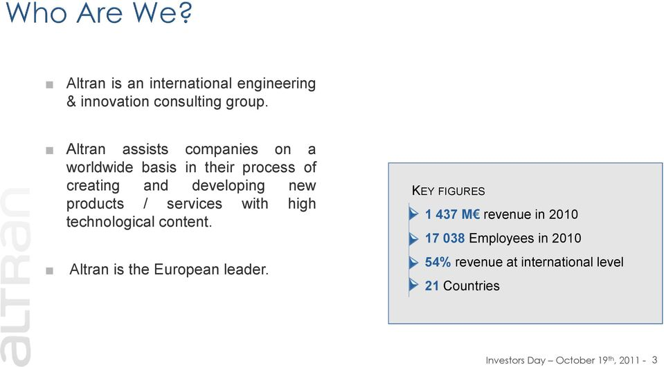 products / services with high technological content. Altran is the European leader.