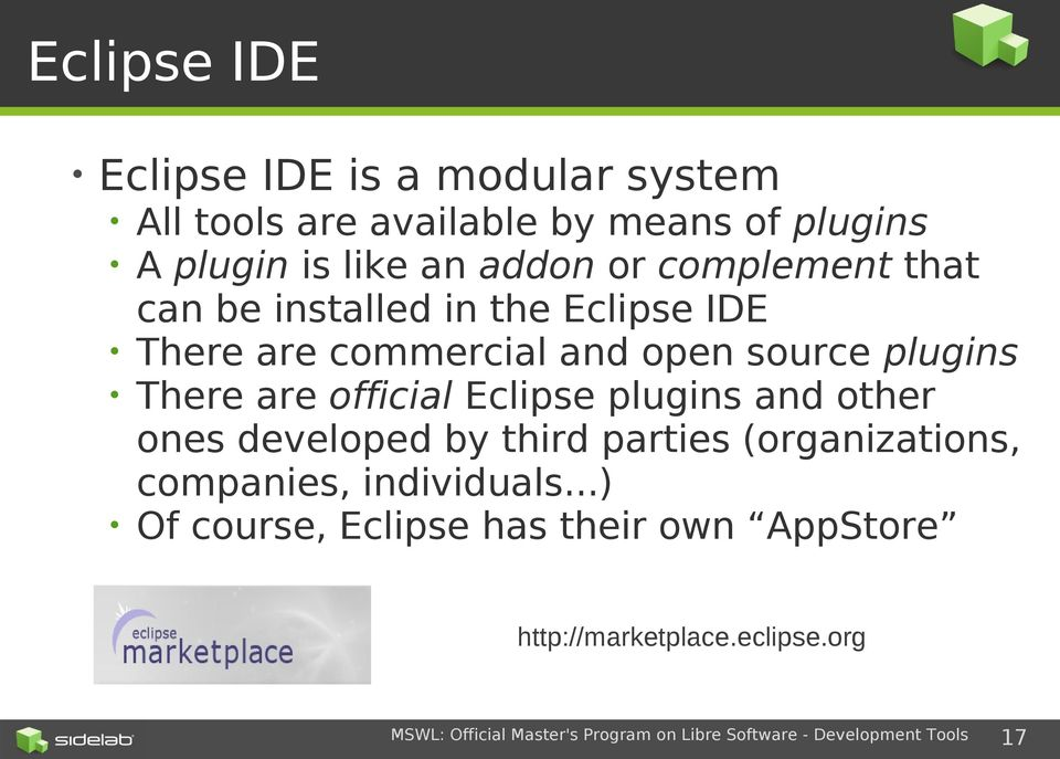 source plugins There are official Eclipse plugins and other ones developed by third parties