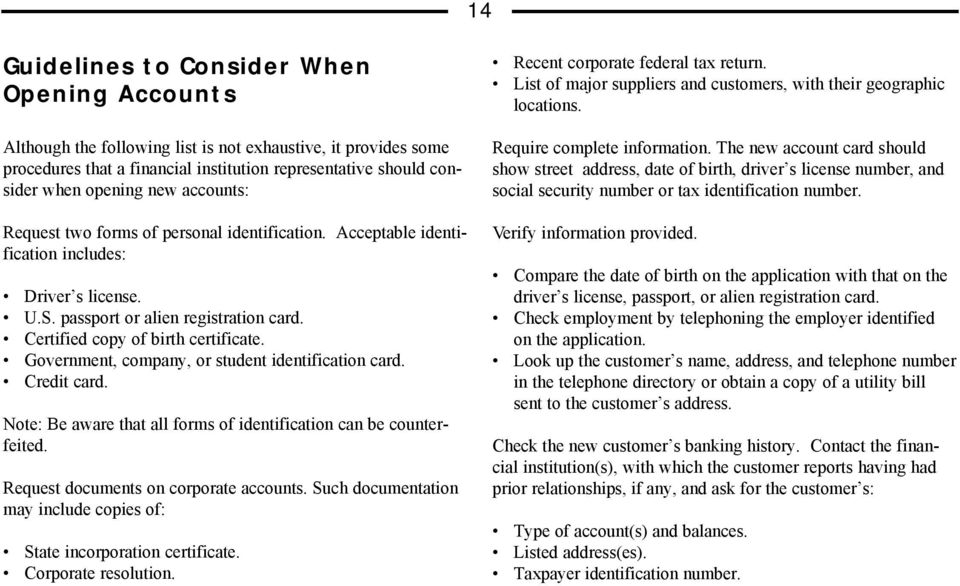 Government, company, or student identification card. Credit card. Note: Be aware that all forms of identification can be counterfeited. Request documents on corporate accounts.