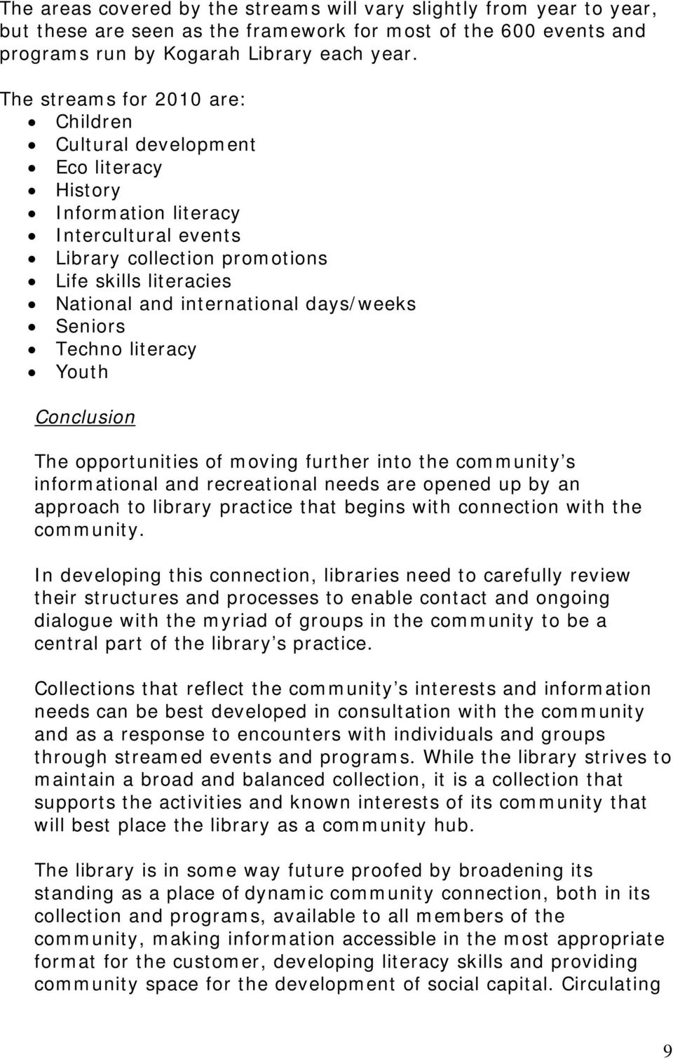 days/weeks Seniors Techno literacy Youth Conclusion The opportunities of moving further into the community s informational and recreational needs are opened up by an approach to library practice that