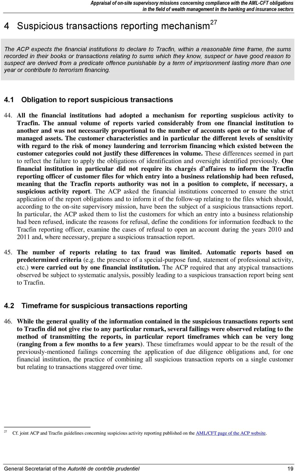 terrorism financing. 4.1 Obligation to report suspicious transactions 44. All the financial institutions had adopted a mechanism for reporting suspicious activity to Tracfin.