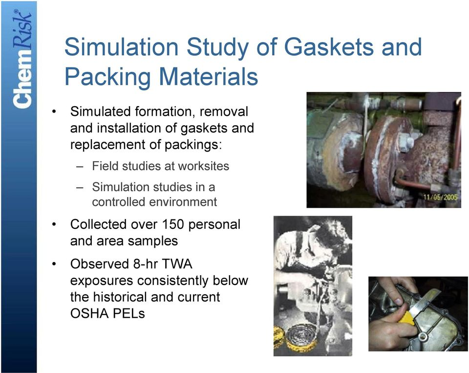Simulation studies in a controlled environment Collected over 150 personal and area