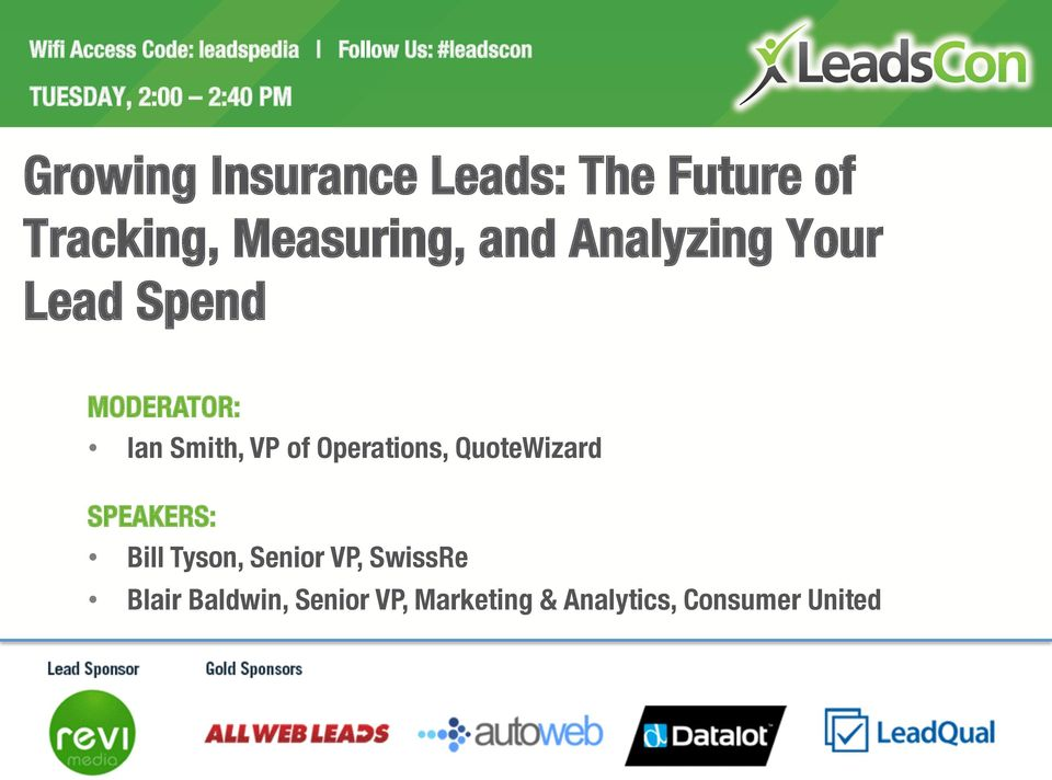 Lead Spend MODERATOR: Ian Smith, VP of Operations, QuoteWizard SPEAKERS: Bill