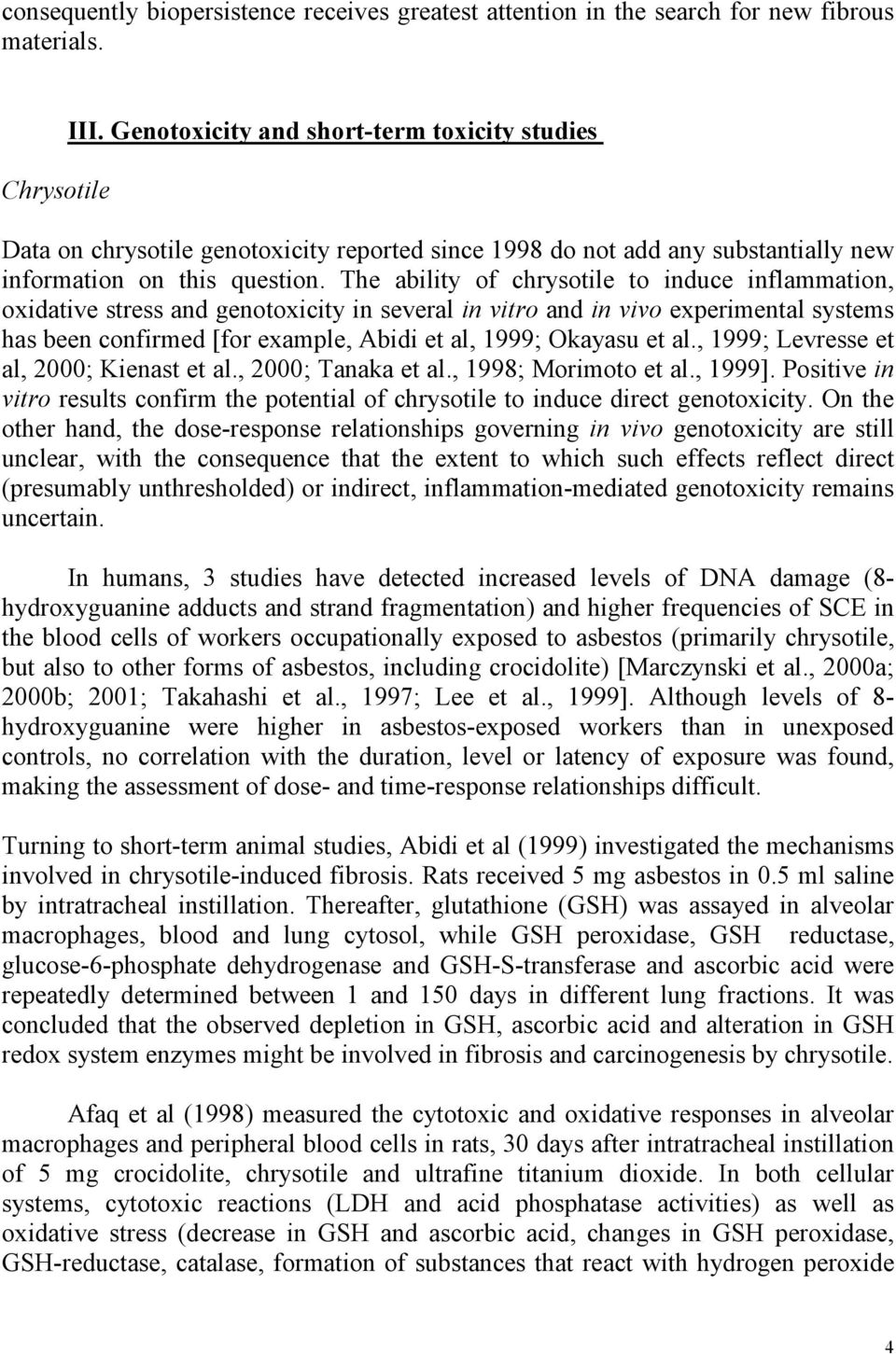 The ability of chrysotile to induce inflammation, oxidative stress and genotoxicity in several in vitro and in vivo experimental systems has been confirmed [for example, Abidi et al, 1999; Okayasu et