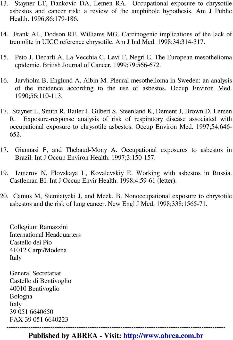 The European mesothelioma epidemic. British Journal of Cancer, 1999;79:566-672. 16. Jarvholm B, Englund A, Albin M.