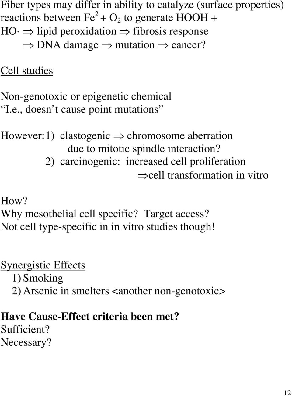 2) carcinogenic: increased cell proliferation cell transformation in vitro How? Why mesothelial cell specific? Target access?