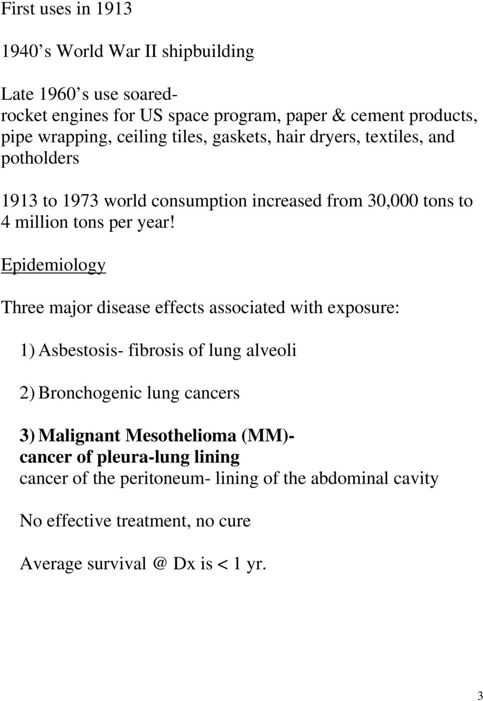 Epidemiology Three major disease effects associated with exposure: 1) Asbestosis- fibrosis of lung alveoli 2) Bronchogenic lung cancers 3) Malignant