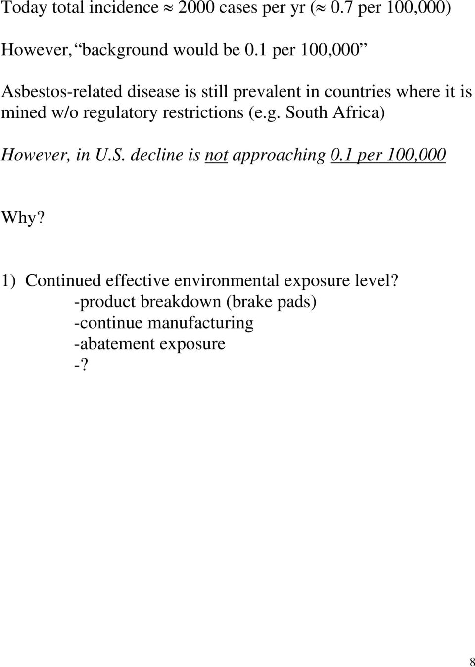 restrictions (e.g. South Africa) However, in U.S. decline is not approaching 0.1 per 100,000 Why?