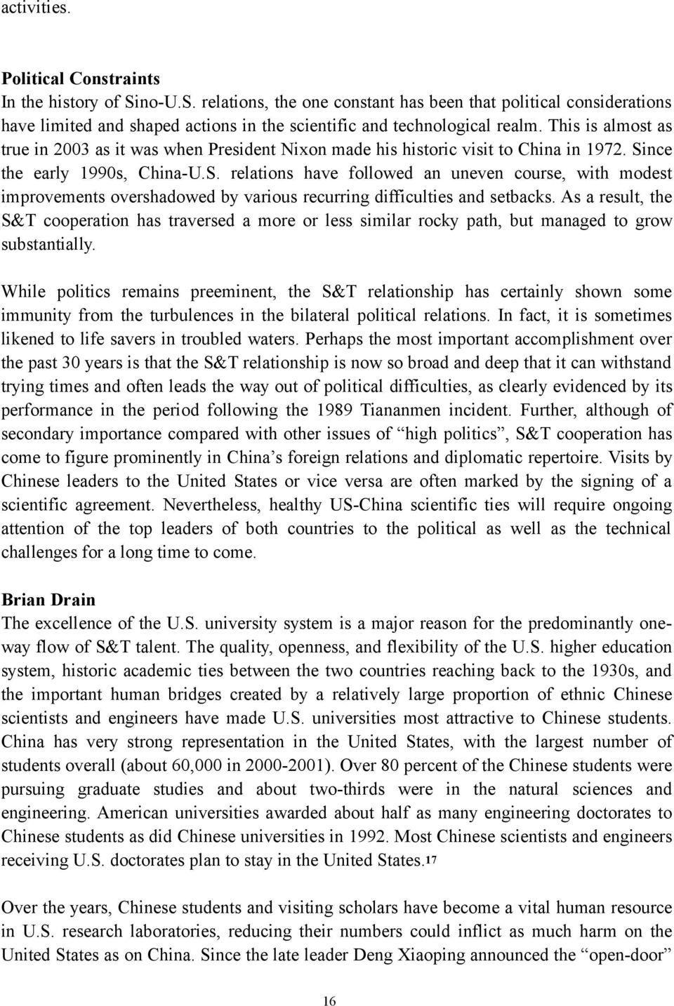 nce the early 1990s, China-U.S. relations have followed an uneven course, with modest improvements overshadowed by various recurring difficulties and setbacks.