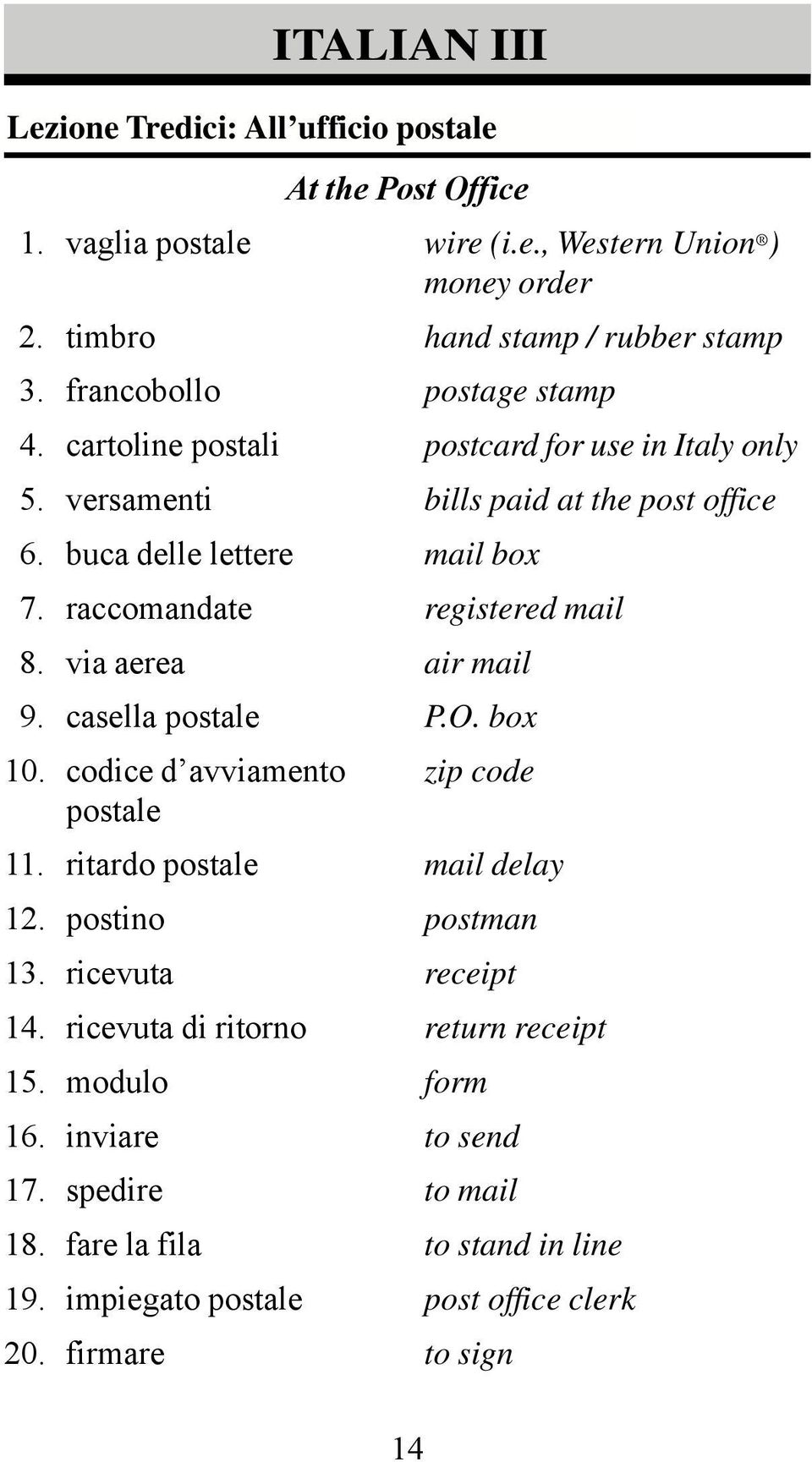 raccomandate registered mail 8. via aerea air mail 9. casella postale P.O. box 10. codice d avviamento zip code postale 11. ritardo postale mail delay 12.