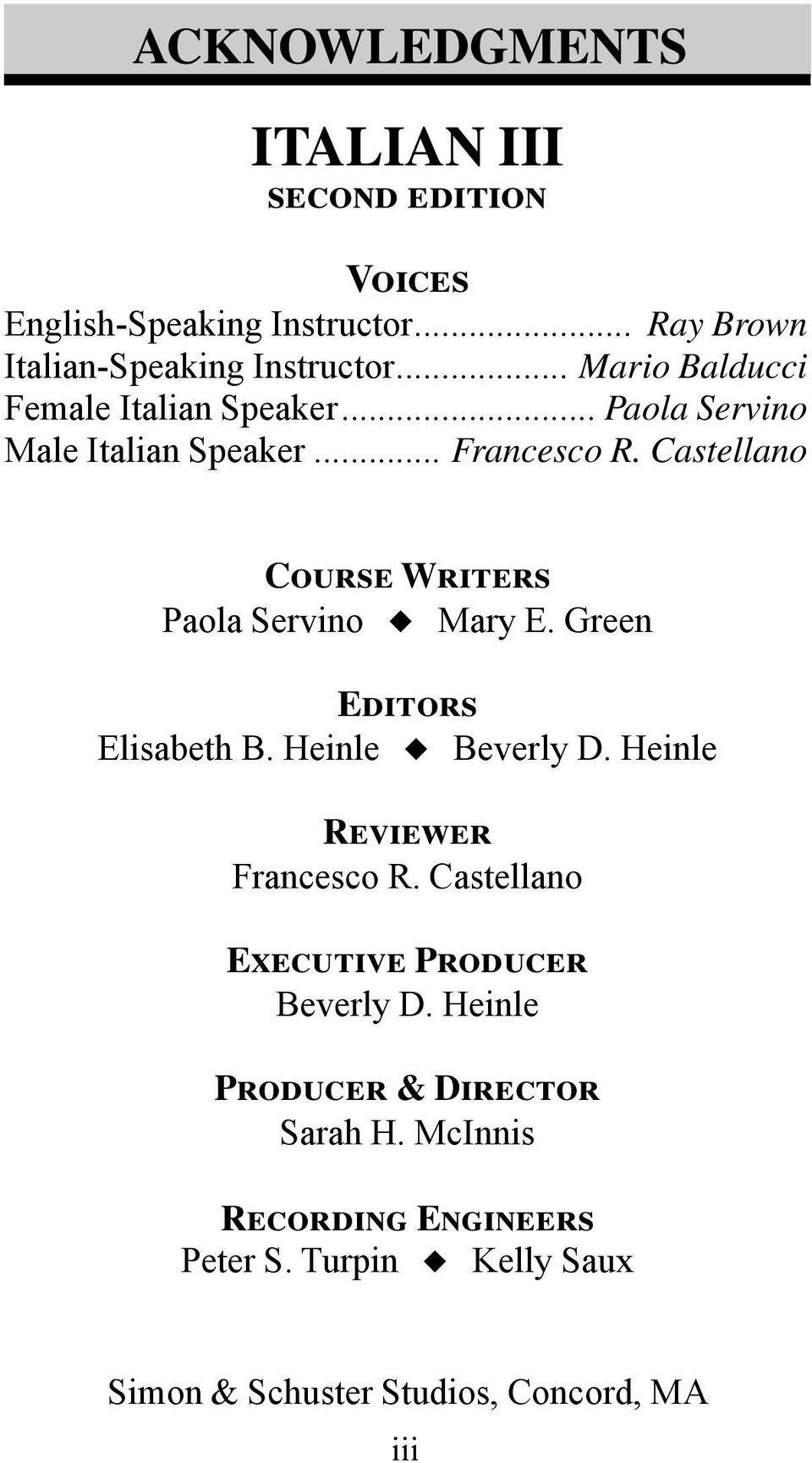 Castellano Course Writers Paola Servino Mary E. Green Editors Elisabeth B. Heinle Beverly D. Heinle Reviewer Francesco R.