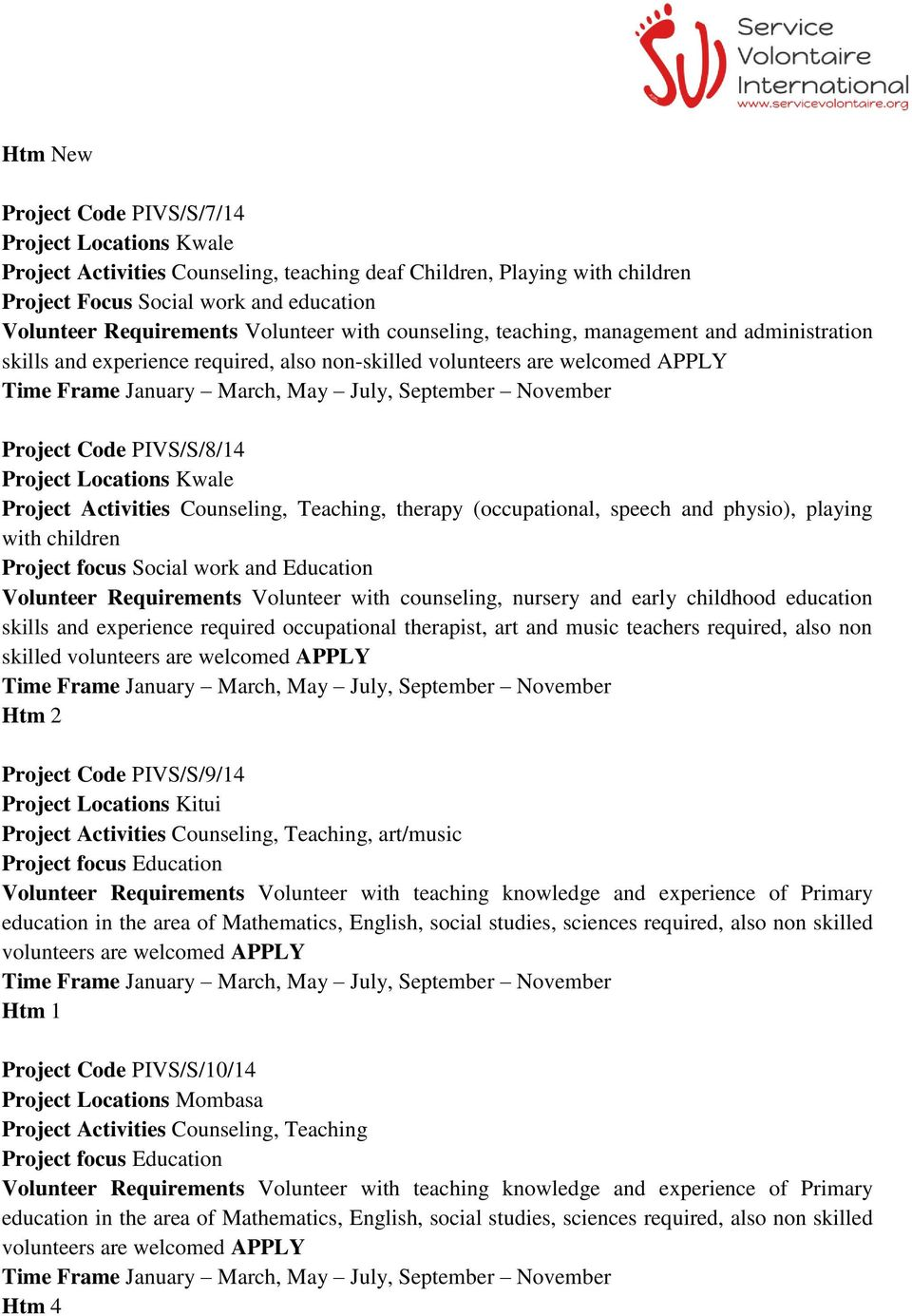 Project Activities Counseling, Teaching, therapy (occupational, speech and physio), playing with children Volunteer Requirements Volunteer with counseling, nursery and early childhood education