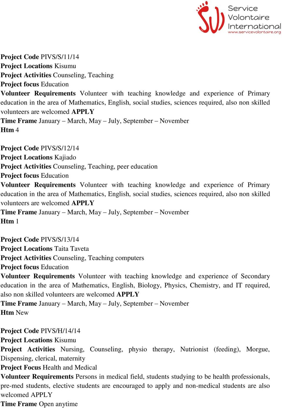 Activities Counseling, Teaching, peer education Project focus Education Volunteer Requirements Volunteer with teaching knowledge and experience of Primary education in the area of Mathematics,