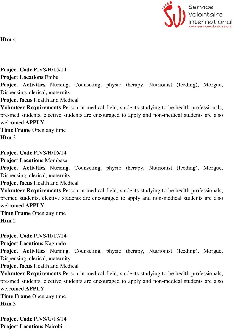 welcomed APPLY Htm 3 Project Code PIVS/H/16/14 Project Locations Mombasa Project Activities Nursing, Counseling, physio therapy, Nutrionist (feeding), Morgue, Dispensing, clerical, maternity Project