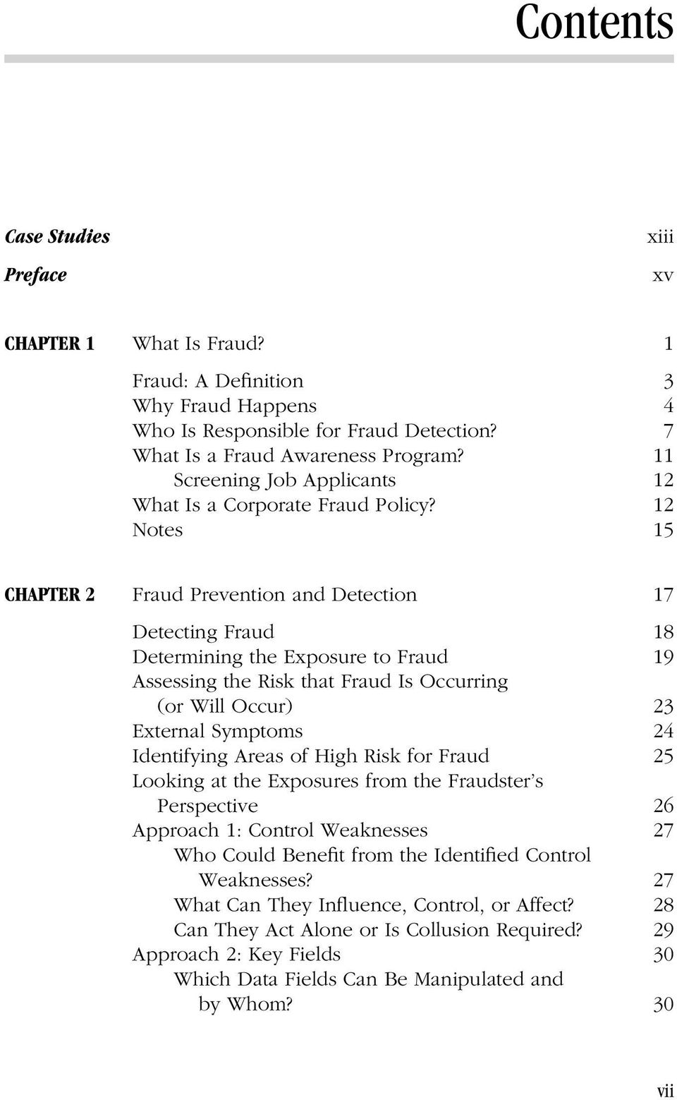 12 Notes 15 CHAPTER 2 Fraud Prevention and Detection 17 Detecting Fraud 18 Determining the Exposure to Fraud 19 Assessing the Risk that Fraud Is Occurring (or Will Occur) 23 External Symptoms 24