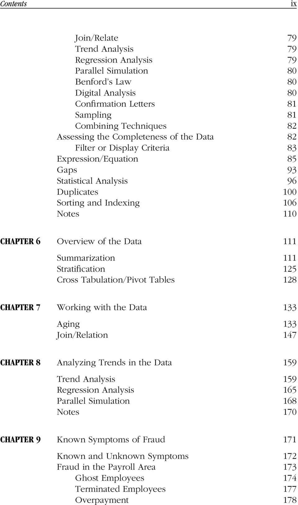 Summarization 111 Stratification 125 Cross Tabulation/Pivot Tables 128 CHAPTER 7 Working with the Data 133 Aging 133 Join/Relation 147 CHAPTER 8 Analyzing Trends in the Data 159 Trend Analysis 159