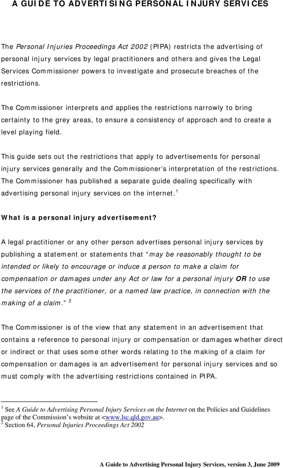 The Commissioner interprets and applies the restrictions narrowly to bring certainty to the grey areas, to ensure a consistency of approach and to create a level playing field.