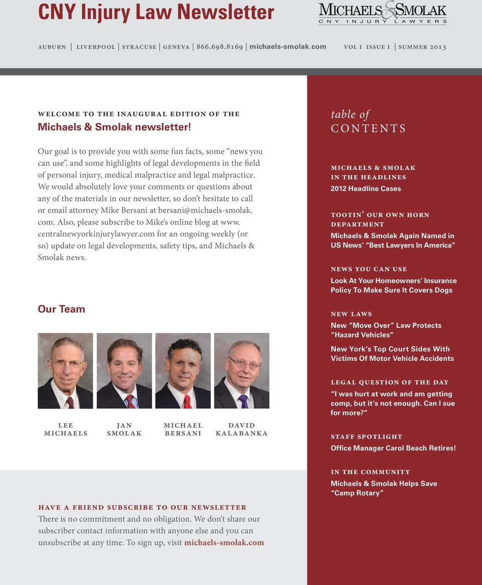 We would absolutely love your comments or questions about any of the materials in our newsletter, so don t hesitate to call or email attorney Mike Bersani at bersani@michaels-smolak. com. Also, please subscribe to Mike s online blog at www.