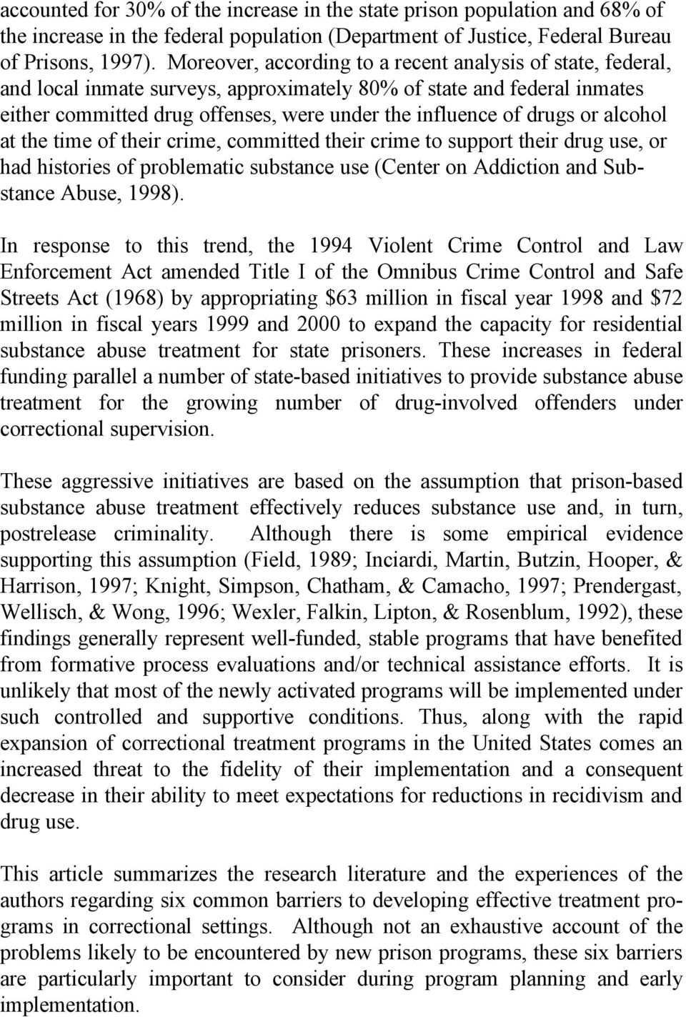 or alcohol at the time of their crime, committed their crime to support their drug use, or had histories of problematic substance use (Center on Addiction and Substance Abuse, 1998).
