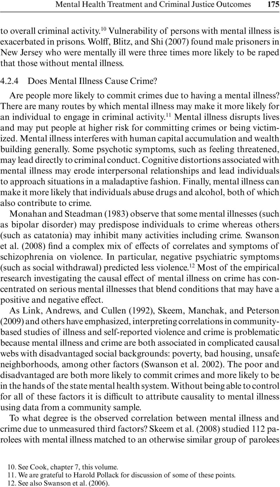Are people more likely to commit crimes due to having a mental illness? There are many routes by which mental illness may make it more likely for an individual to engage in criminal activity.