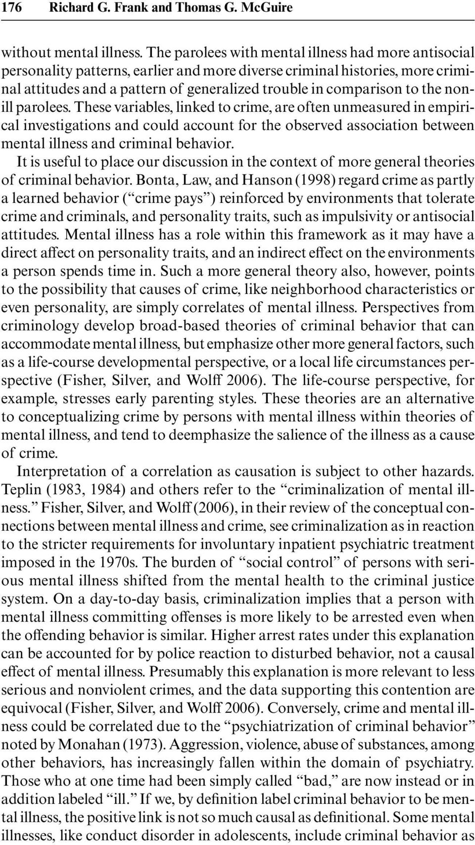 the nonill parolees. These variables, linked to crime, are often unmeasured in empirical investigations and could account for the observed association between mental illness and criminal behavior.