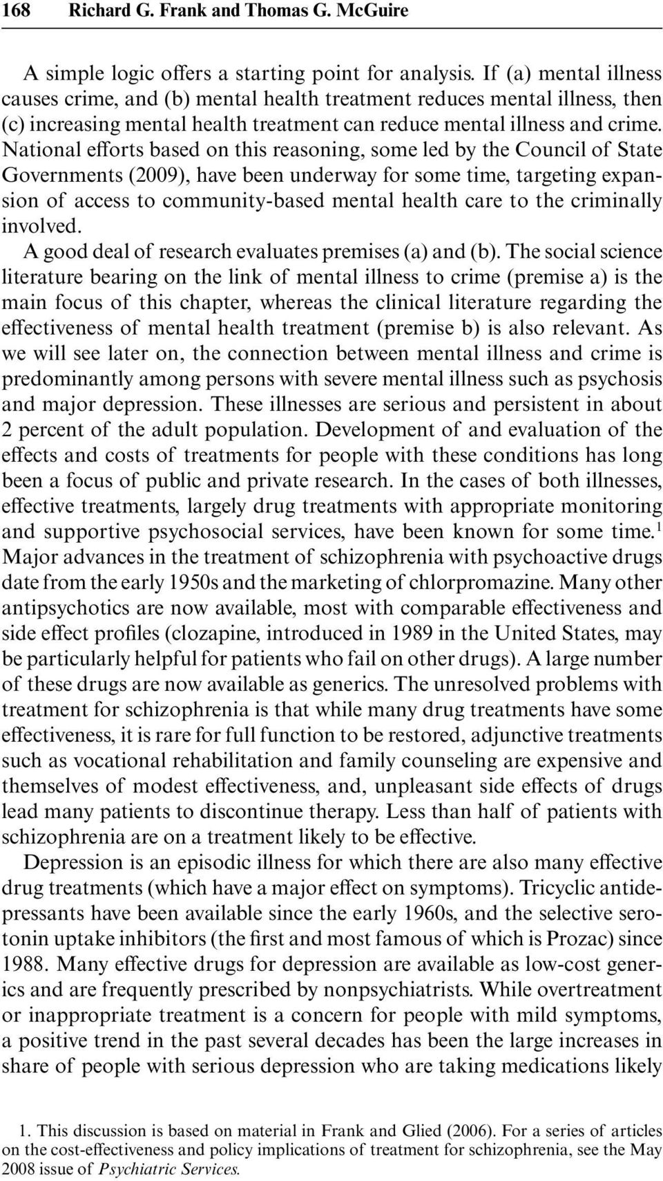 National efforts based on this reasoning, some led by the Council of State Governments (2009), have been underway for some time, targeting expansion of access to community- based mental health care