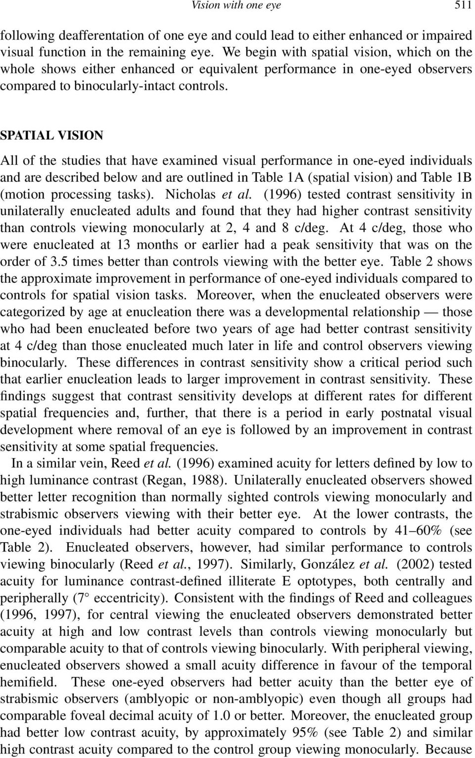 SPATIAL VISION All of the studies that have examined visual performance in one-eyed individuals and are described below and are outlined in Table 1A (spatial vision) and Table 1B (motion processing