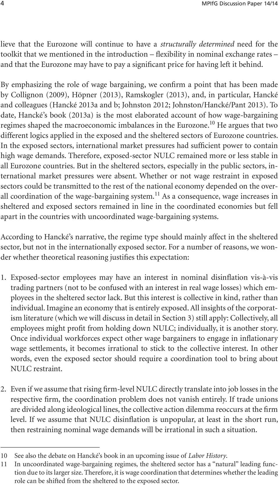 By emphasizing the role of wage bargaining, we confirm a point that has been made by Collignon (2009), Höpner (2013), Ramskogler (2013), and, in particular, Hancké and colleagues (Hancké 2013a and b;