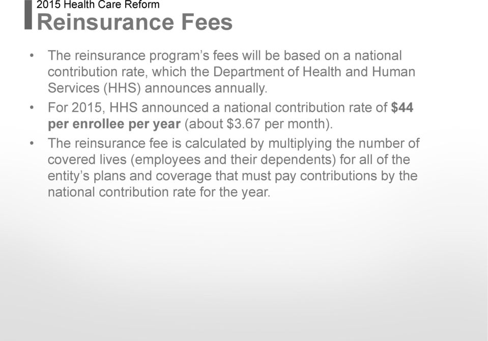 For 2015, HHS announced a national contribution rate of $44 per enrollee per year (about $3.67 per month).