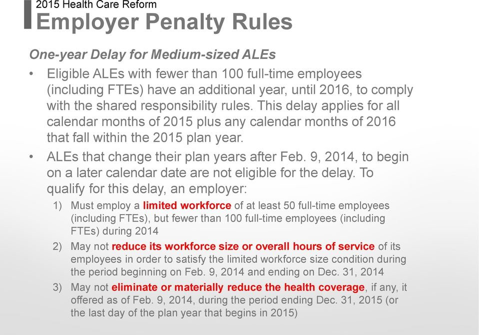 ALEs that change their plan years after Feb. 9, 2014, to begin on a later calendar date are not eligible for the delay.