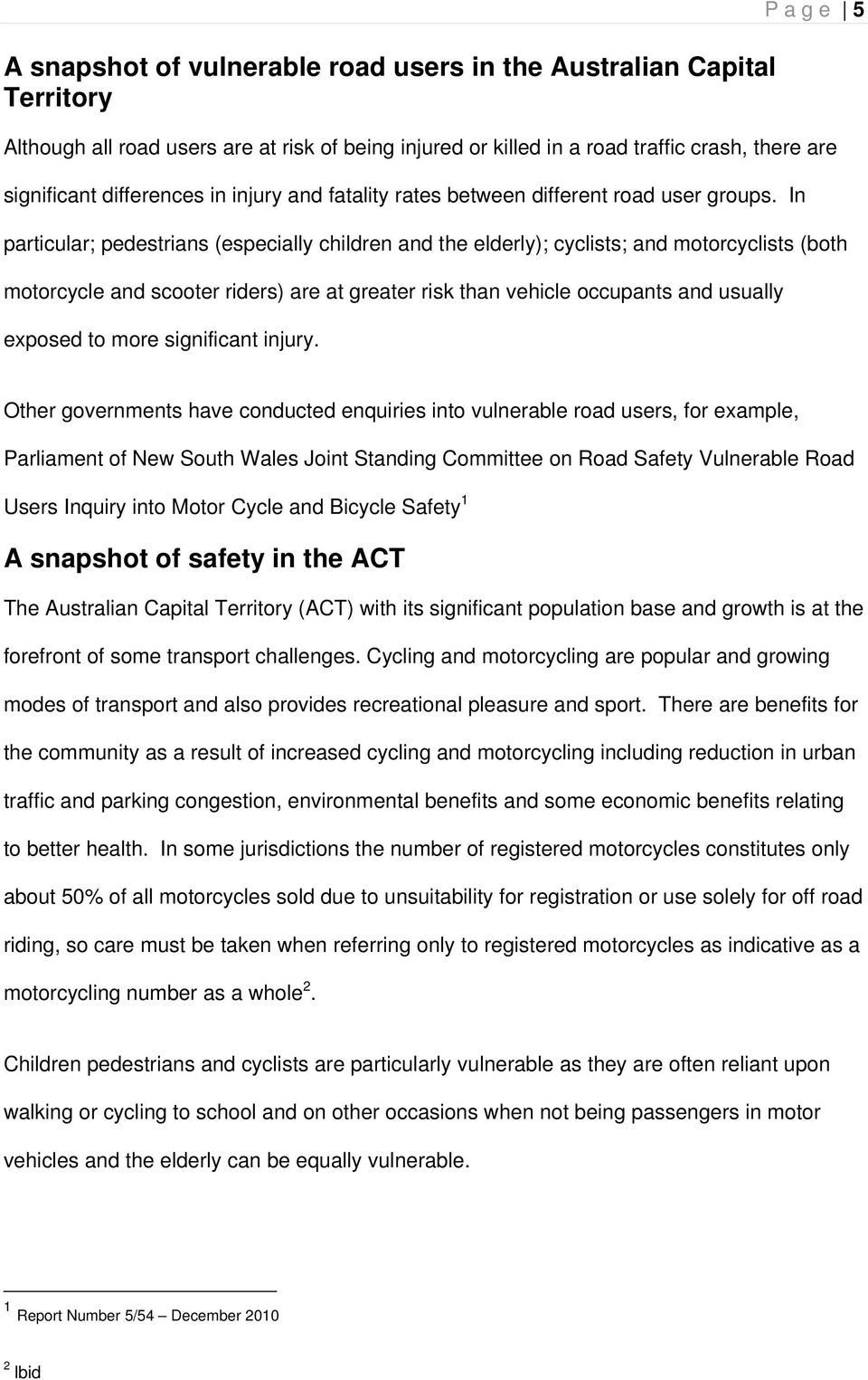 In particular; pedestrians (especially children and the elderly); cyclists; and motorcyclists (both motorcycle and scooter riders) are at greater risk than vehicle occupants and usually exposed to