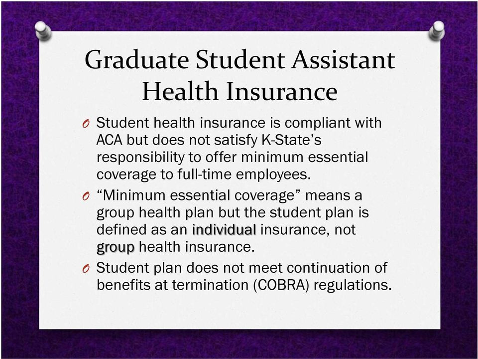 O Minimum essential coverage means a group health plan but the student plan is defined as an individual