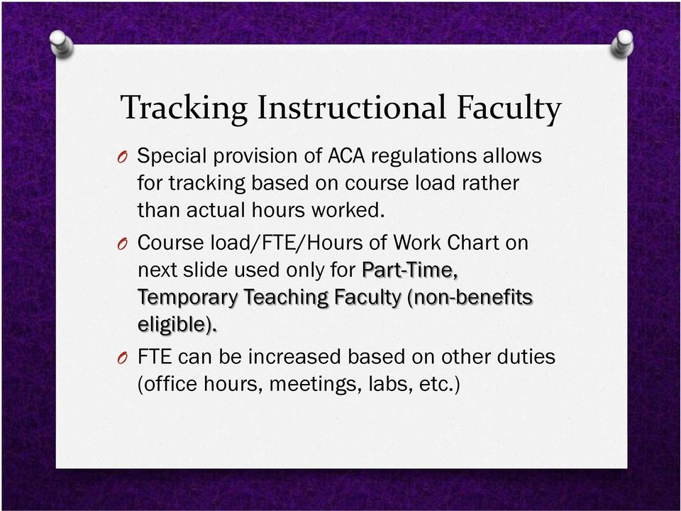 O Course load/fte/hours of Work Chart on next slide used only for Part-Time, Temporary