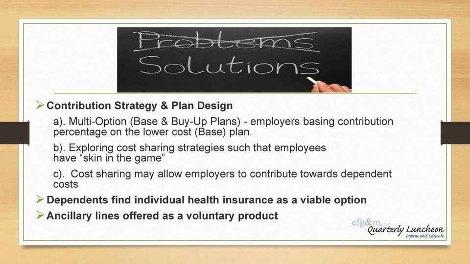 plan. b). Exploring cost sharing strategies such that employees have skin in the game c).