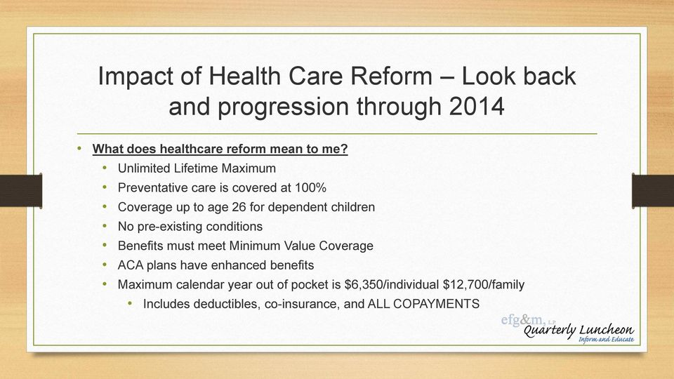 pre-existing conditions Benefits must meet Minimum Value Coverage ACA plans have enhanced benefits Maximum
