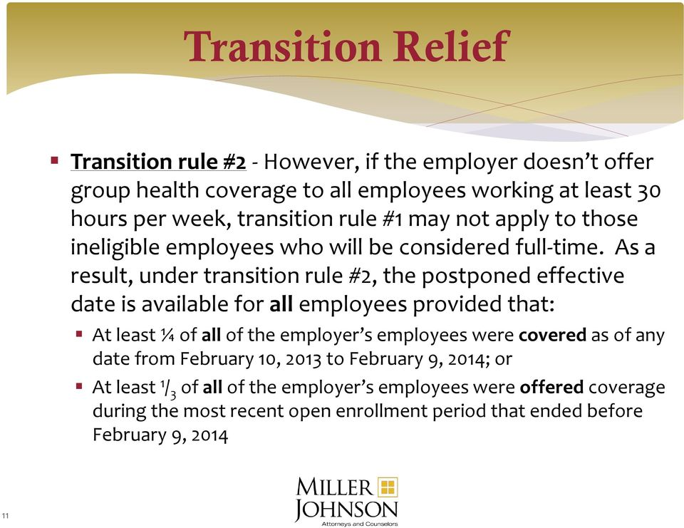 As a result, under transition rule #2, the postponed effective date is available for all employees provided that: At least ¼ of all of the employer s employees