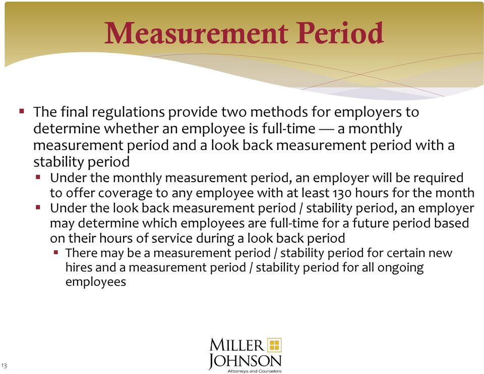 the month Under the look back measurement period / stability period, an employer may determine which employees are full-time for a future period based on their hours of