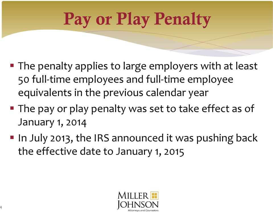 year The pay or play penalty was set to take effect as of January 1, 2014 In